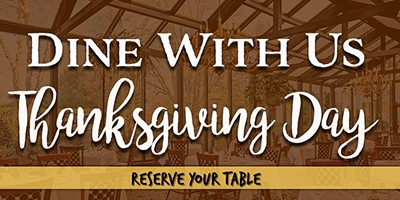 Reserve Your ThanksgivingTable with Us